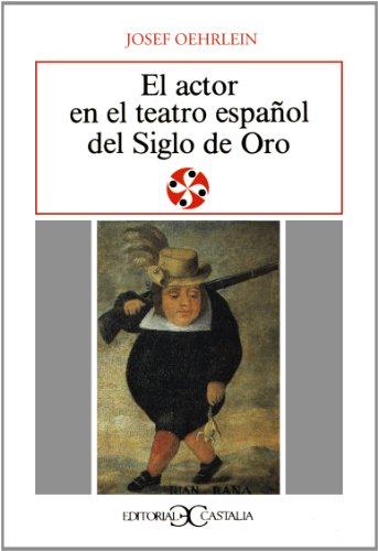 El actor en el teatro español del Siglo de Oro (LITERATURA Y SOCIEDAD. L/S.) por Josef Oehrlein