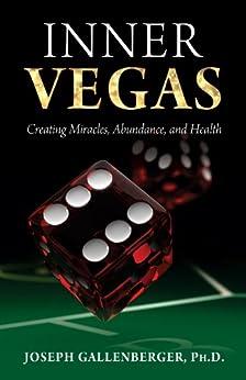 INNER VEGAS: Creating Miracles, Abundance, and Health (English Edition) par [Gallenberger, Joe]