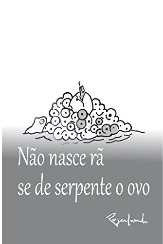 Não nasce rã, se de serpente o ovo (Portuguese Edition) por Rogerlando Cavalcante