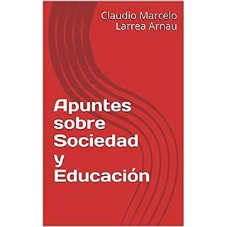 Apuntes sobre Sociedad y Educación (Spanish Edition)