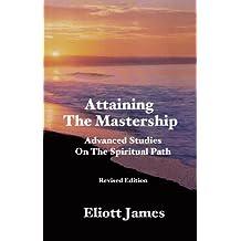 Attaining The Mastership: Advanced Studies On The Spiritual Path (English Edition)