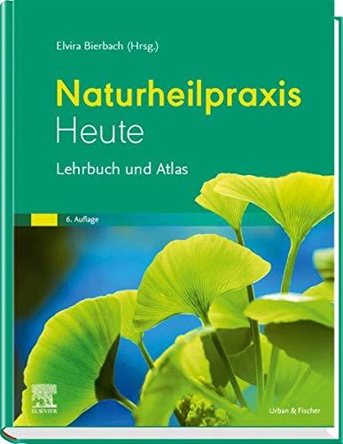 Naturheilpraxis heute: Lehrbuch und Atlas