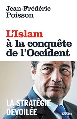 L'Islam à la conquête de l'Occident : La stratégie dévoilée par Jean-Frédéric Poisson