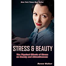 STRESS AND BEAUTY: The Physical Effects of Stress on Beauty and Attractiveness (English Edition)