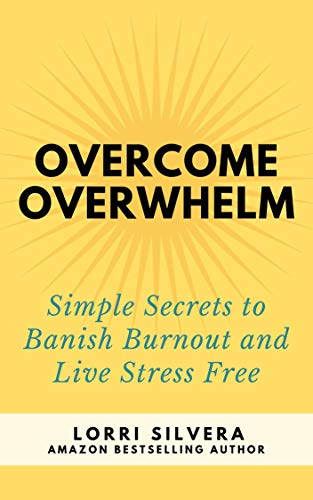 Overcome Overwhelm: Simple Secrets to Banish Burnout and Live Stress Free (English Edition)