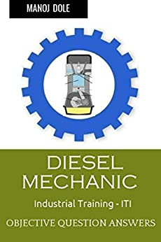 Diesel Mechanic Industrial Training: Objective Question Answers by [Dole, Manoj]