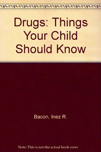 Drugs: Things Your Child Should Know
