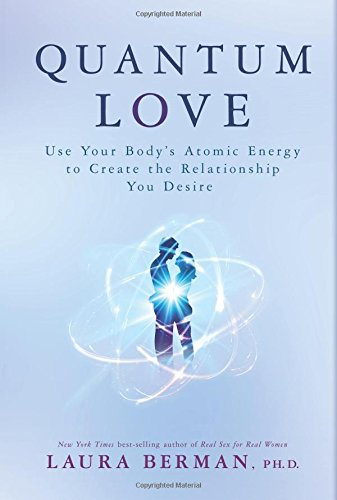 Quantum Love: Use Your Body's Atomic Energy to Create the Relationship You Desire