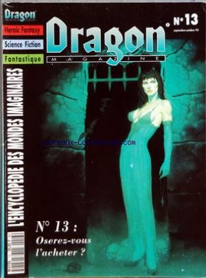 DRAGON MAGAZINE [No 13] du 01/09/1993 - HEROIC FANTASY - SCIENCE FICTION - FANTASTIQUE - ENCYCLOPEDIE DES MONDES IMAGINAIRES RAVENLOFT - MALEDICTIONS - FIN DU MONDE - CONTACTS