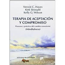 Terapia De Aceptación Y Compromiso. Proceso Y Práctica Del Cambio Consciente (Mindfulness) (Biblioteca de Psicología)