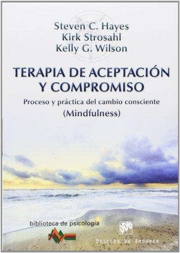 Terapia de Aceptación y Compromiso: Proceso y práctica del cambio consciente (Mindfulness) (Biblioteca de Psicología)