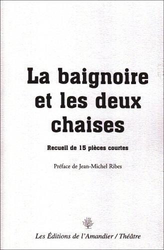 La baignoire et les deux chaises : recueil de 15 pieces courtes par Jean-Michel Ribes