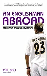 An Englishman Abroad: Beckham's Spanish Adventure by Philip Ball (2004-08-12)