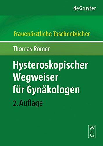 Hysteroskopischer Wegweiser für Gynäkologen (Frauenärztliche Taschenbücher)
