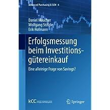 Erfolgsmessung beim Investitionsgütereinkauf: Eine alleinige Frage von Savings? (Advanced Purchasing & SCM)