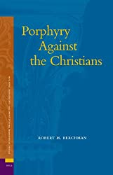 Porphyry Against the Christians (Studies In Platonism, Neoplatonism, And The Platonic Tradition, Band 1)