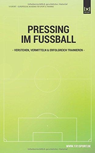 Pressing im Fussball: Verstehen, vermitteln & erfolgreich trainieren