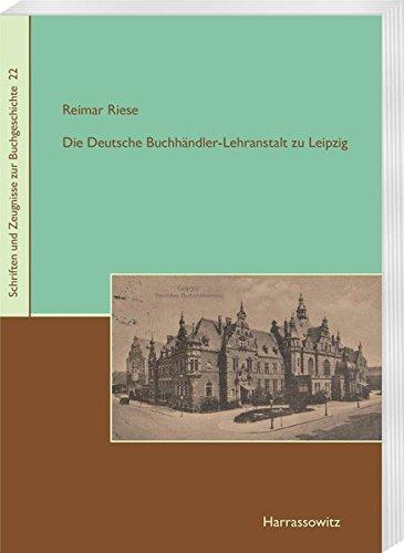 Die Deutsche Buchhändler-Lehranstalt zu Leipzig (Schriften und Zeugnisse zur Buchgeschichte)