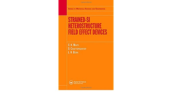 Strained-Si Heterostructure Field Effect Devices (Material Science and Engineering)