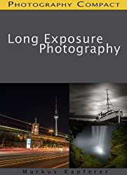 Long Exposure Photography - Photography Compact (English Edition)