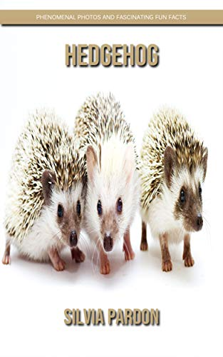 Hedgehog: Phenomenal Photos and Fascinating Fun Facts (English Edition)