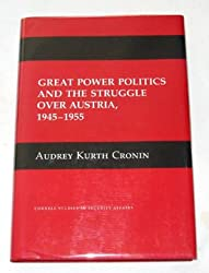 Great Power Politics and the Struggle Over Austria, 1945-1955 (Cornell Studies in Security Affairs)