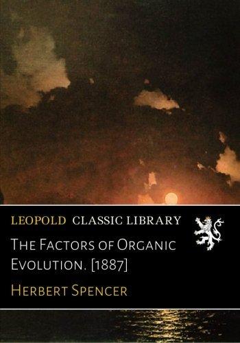 The Factors of Organic Evolution. [1887] por Herbert Spencer