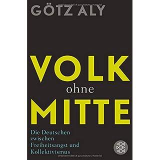 Volk ohne Mitte: Die Deutschen zwischen Freiheitsangst und Kollektivismus