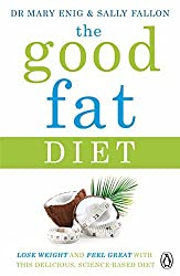 The Good Fat Diet: Lose Weight and Feel Great with the Delicious, Science-Based Coconut Diet by Mary Enig (2016-02-11)