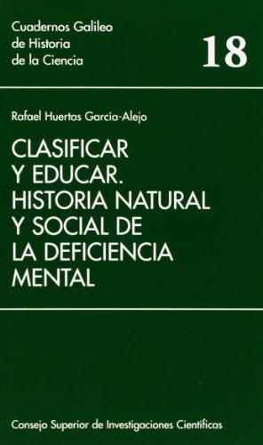 Clasificar y educar: historia natural y social de la deficiencia mental (Cuadernos Galileo de Historia y Ciencia)