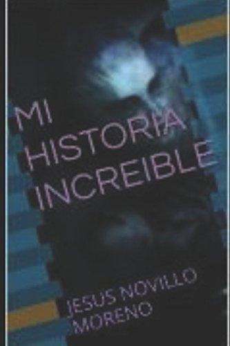Descargar Libro Libro MI HISTORIA INCREIBLE: JESUS NOVILLO MORENO de Jesus Novillo Moreno