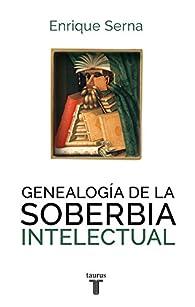 Genealogía de la soberbia intelectual par Enrique Serna