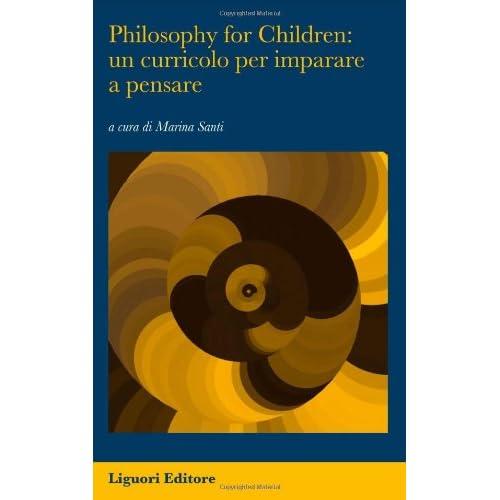 Philosophy For Children: Un Curricolo Per Imparare A Pensare