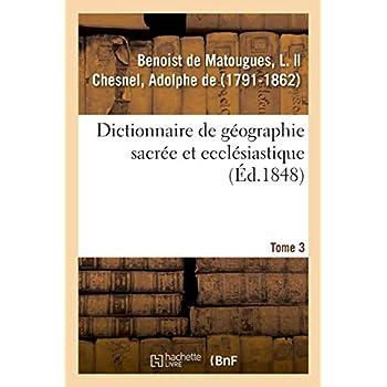 Dictionnaire de géographie sacrée et ecclésiastique. Tome 3. Dictionnaire géographique de la Bible