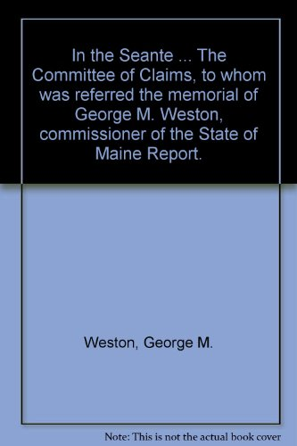 in-the-seante-the-committee-of-claims-to-whom-was-referred-the-memorial-of-george-m-weston-commissio