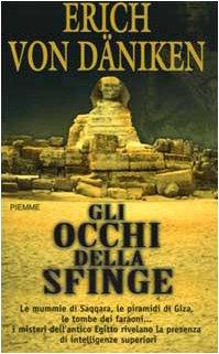 Gli occhi della Sfinge. Le mummie di Saqqara, le piramidi di Giza, le tombe dei faraoni. I misteri dell'antico Egitto rivelano la presenza di intelligenze superiori