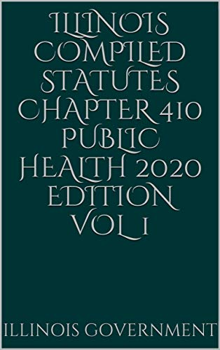 Illinois Compiled Statutes Chapter 410 Public Health 2020 Edition Vol 1 (English Edition)