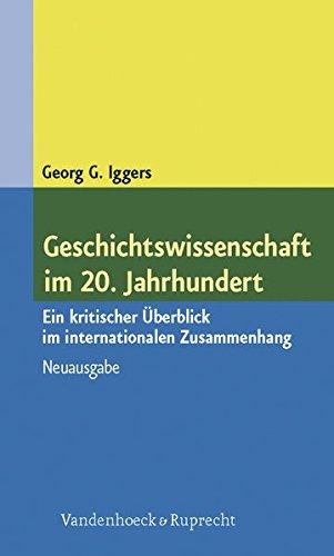 Geschichtswissenschaft im 20. Jahrhundert. Ein kritischer Überblick im internationalen Zusammenhang