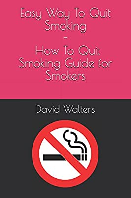 Easy Way To Quit Smoking - How To Quit Smoking Guide for Smokers from Independently published