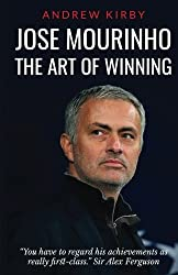 Jose Mourinho: The Art of Winning: What the appointment of 'the Special One' tells us about Manchester United and the Premier League