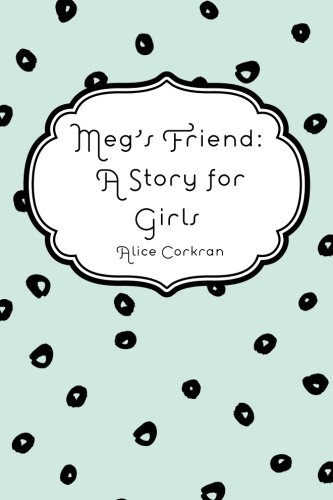 Meg's Friend: A Story for Girls