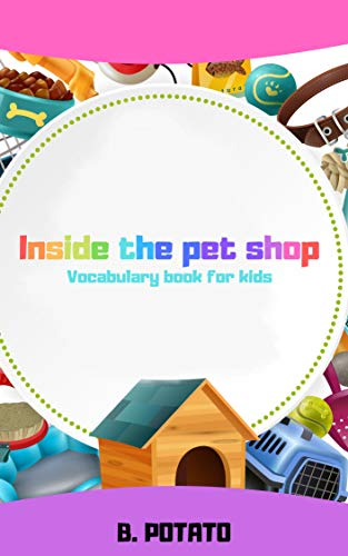 Let's go inside this PET SHOP: Book for Kids Age 1-6 , Boys or Girls,and Preschool Prep & Kindergarten Activity Learning (English Edition)