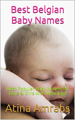 Best Belgian Baby Names: Most Popular Baby Names for Boys & Girls with Meanings (English Edition) por Atina Amrahs