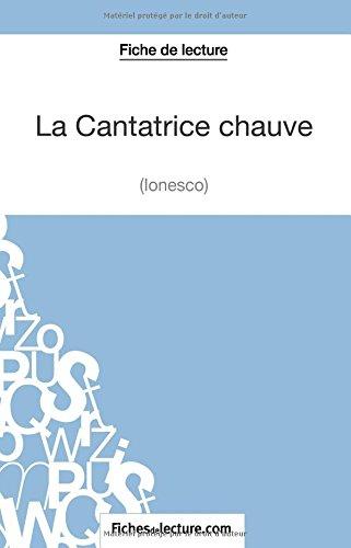 La Cantatrice Chauve d'Eugène Ionesco (Fiche de lecture): Analyse Complète De L'oeuvre par Vanessa Grosjean
