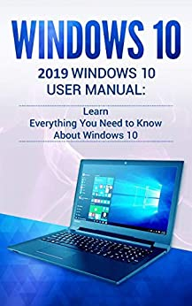 Windows 10: 2019 User Manual . Learn Everything You Need to Know About Windows 10 (English Edition) von [Phillips, Alexa]