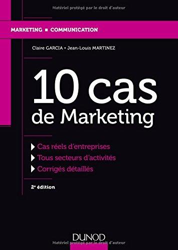 10 cas de marketing : Cas réels d'entreprises, tous secteurs d'activités, corrigés détaillés