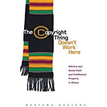 The Copyright Thing Doesn't Work Here: Adinkra and Kente Cloth and Intellectual Property in Ghana (First Peoples: New Directions Indigenous)