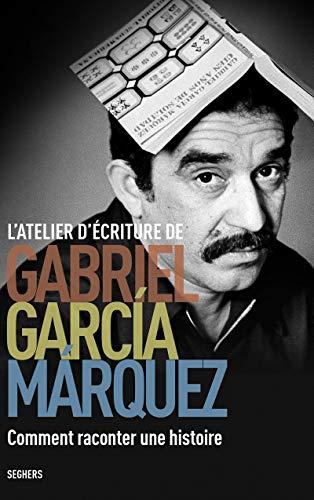 L'Atelier d'écriture de Gabriel García Márquez par Gabriel GARCÍA MÁRQUEZ
