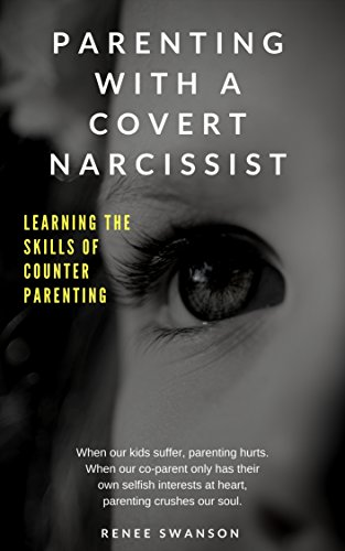 Parenting with a Covert Narcissist: Learning the Skills of