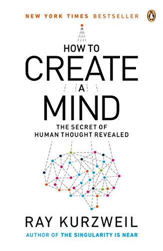 How to Create a Mind: The Secret of Human Thought Revealed por Ray Kurzweil